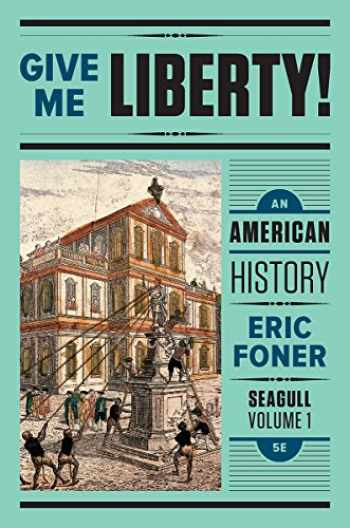 9780393614183-0393614182-Give Me Liberty!: An American History (Seagull Fifth Edition) (Vol. Volume One)