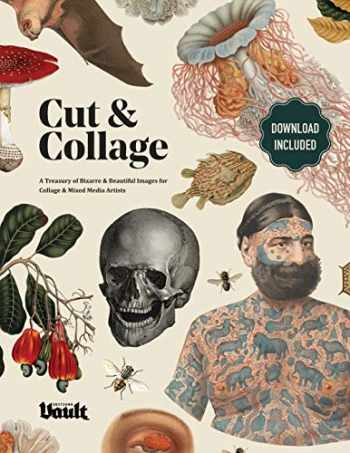 9781925968309-1925968308-Cut and Collage: A Treasury of Bizarre and Beautiful Images for Collage and Mixed Media Artists