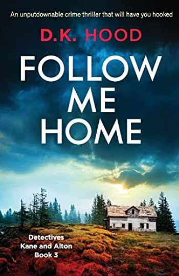 9781786815132-1786815133-Follow Me Home: An unputdownable crime thriller that will have you hooked (Detectives Kane and Alton) (Volume 3)