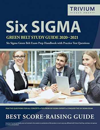 9781635306774-1635306779-Six Sigma Green Belt Study Guide 2020-2021: Six Sigma Green Belt Exam Prep Handbook with Practice Test Questions