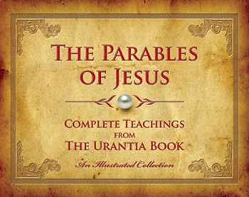 9780997404906-0997404906-The Parables of Jesus: Complete Teachings from The Urantia Book
