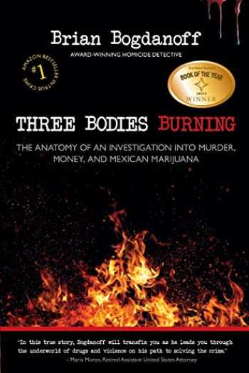 9780983129813-0983129819-Three Bodies Burning: The Anatomy of an Investigation into Murder, Money, and Mexican Marijuana