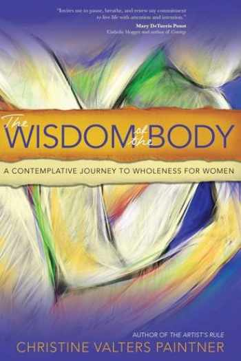 9781933495828-1933495820-The Wisdom of the Body: A Contemplative Journey to Wholeness for Women