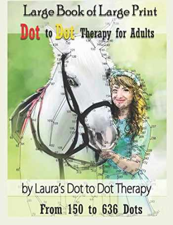 9781792061066-1792061064-Large Book of Large Print Dot to Dot Therapy for Adults from 150 to 636 Dots: Relaxing Puzzles to Color and Calm (Fun Dot to Dot For Adults)
