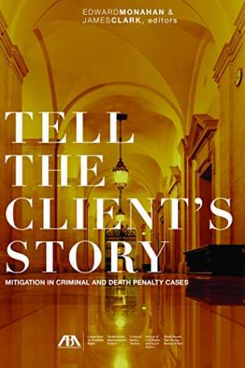 9781634259149-1634259149-Tell the Client's Story: Mitigation in Criminal and Death Penalty Cases