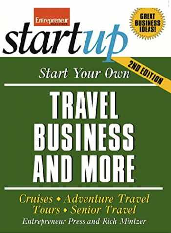 9781599184333-1599184338-Start Your Own Travel Business: Cruises, Adventure Travel, Tours, Senior Travel (StartUp Series)