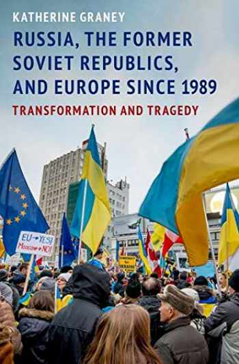 9780190055097-019005509X-Russia, the Former Soviet Republics, and Europe Since 1989: Transformation and Tragedy