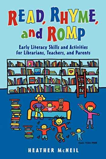 9781598849561-1598849565-Read, Rhyme, and Romp: Early Literacy Skills and Activities for Librarians, Teachers, and Parents