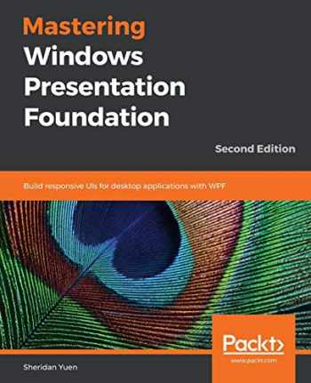 9781838643416-1838643419-Mastering Windows Presentation Foundation: Build responsive UIs for desktop applications with WPF, 2nd Edition