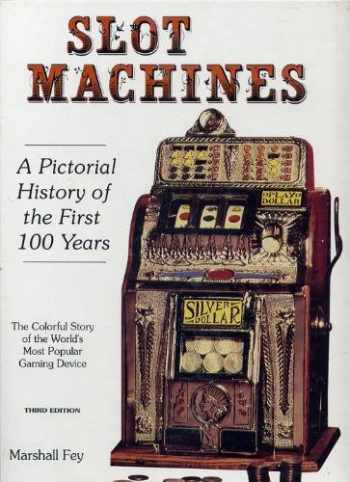 9780962385278-0962385271-Slot Machines: A Pictorial History of the First 100 Years of the World's Most Popular Coin-Operated Gaming Device