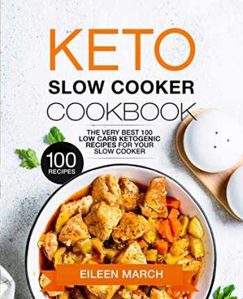 9781091216082-1091216088-Keto Slow Cooker Cookbook: The Very Best 100 Low Carb Ketogenic Recipes for Your Slow Cooker