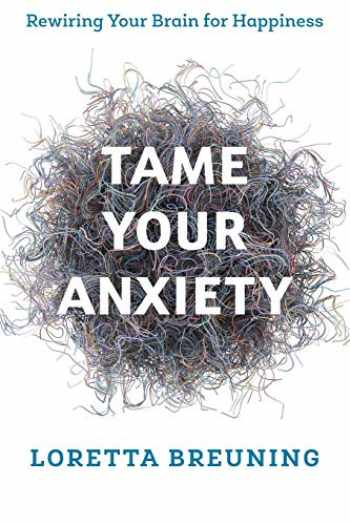 9781538117767-1538117762-Tame Your Anxiety: Rewiring Your Brain for Happiness