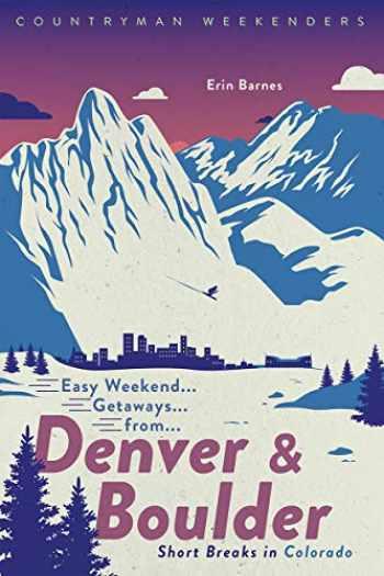 9781682684467-1682684466-Easy Weekend Getaways from Denver and Boulder: Short Breaks in Colorado