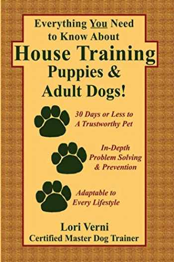 9781411631533-1411631536-Everything You Need to Know About House Training Puppies & Adult Dogs!