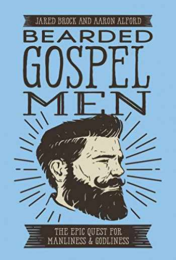 9780718099305-0718099303-Bearded Gospel Men: The Epic Quest for Manliness and Godliness