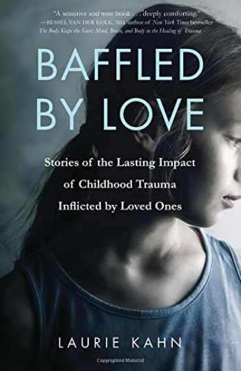 9781631522260-1631522264-Baffled by Love: Stories of the Lasting Impact of Childhood Trauma Inflicted by Loved Ones
