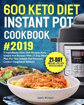 9781073592821-1073592820-600 Keto Diet Instant Pot Cookbook #2019: 5 Ingredients Keto Diet Recipes, Keto Instant Pot Recipes with 21-Day Meal Plan for Your Instant Pot Pressure Cooker (Upgraded Edition)