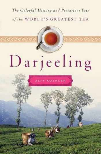9781620405123-1620405121-Darjeeling: The Colorful History and Precarious Fate of the World's Greatest Tea