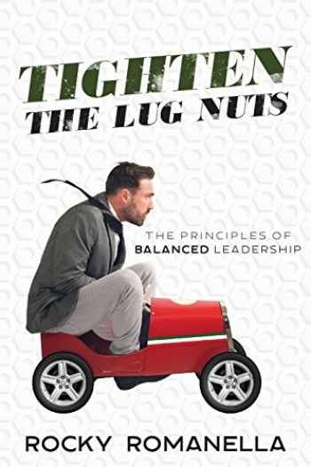 9780998386300-0998386308-Tighten the Lug Nuts: The Principles of Balanced Leadership