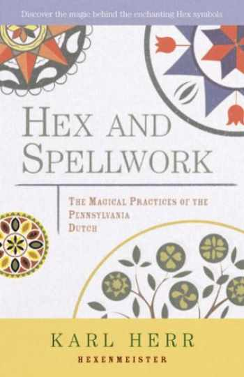 9781578631827-1578631823-Hex and Spellwork: The Magical Practices of the Pennsylvania Dutch