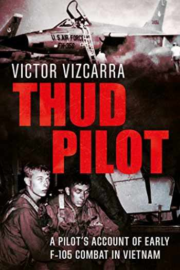 9781781556450-1781556458-Thud Pilot: A Pilot's Account of Early F-105 Combat in Vietnam