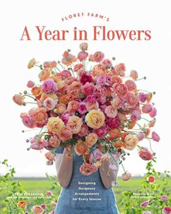 9781452172897-1452172897-Floret Farm's A Year in Flowers: Designing Gorgeous Arrangements for Every Season (Flower Arranging Book, Bouquet and Floral Design Book)