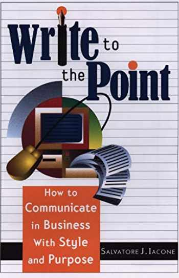 9781564146397-1564146391-Write to the Point: How to Communicate in Business With Style and Purpose