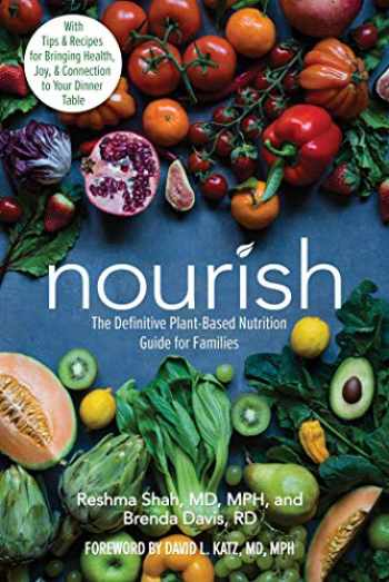 9780757323621-0757323626-Nourish: The Definitive Plant-Based Nutrition Guide for Families--With Tips & Recipes for Bringing Health, Joy, & Connection to Your Dinner Table