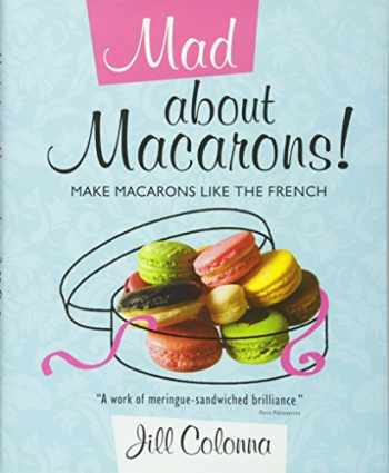 9781849340410-1849340412-Mad About Macarons!: Make Macarons Like the French