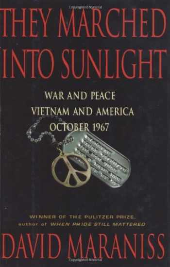9780743217804-0743217802-They Marched Into Sunlight: War and Peace Vietnam and America October 1967