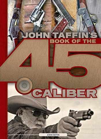 9780935632590-093563259X-John Taffin's Book of the .45 Caliber