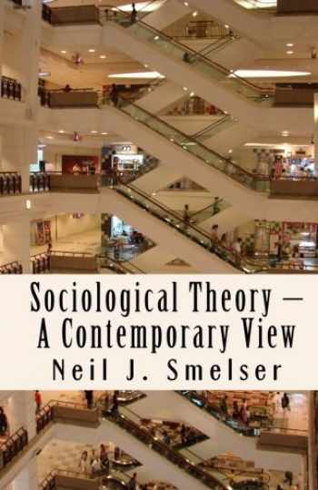 9781610270526-1610270525-Sociological Theory – A Contemporary View: How to Read, Criticize and Do Theory (Classics of the Social Sciences)