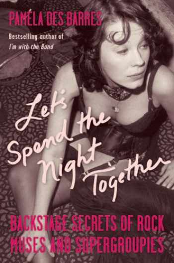 9781556527890-1556527896-Let's Spend the Night Together: Backstage Secrets of Rock Muses and Supergroupies