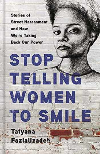 9781580058483-1580058485-Stop Telling Women to Smile: Stories of Street Harassment and How We're Taking Back Our Power