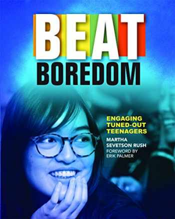 9781625311498-1625311494-Beat Boredom: Engaging Tuned-Out Teenagers