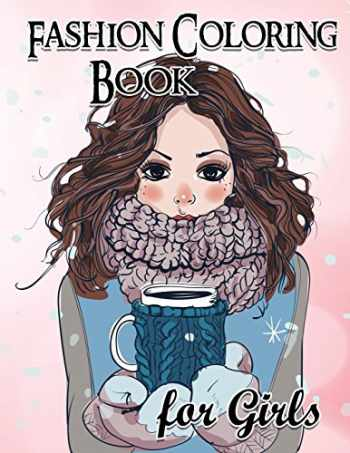9781540623584-1540623580-Fashion Coloring Book For Girls: Fun Fashion and Fresh Styles!: Coloring Book For Girls (Fashion & Other Fun Coloring Books For Adults, Teens, & Girls)