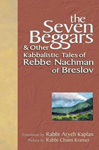 9781580232500-1580232507-The Seven Beggars: & Other Kabbalistic Tales of Rebbe Nachman of Breslov