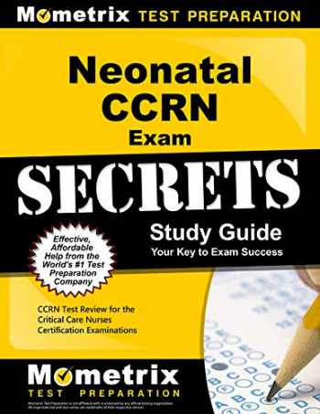 9781609712723-1609712722-Neonatal CCRN Exam Secrets Study Guide: CCRN Test Review for the Critical Care Nurses Certification Examinations