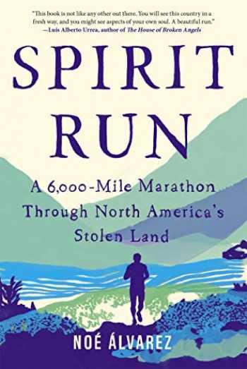 9781948226462-1948226464-Spirit Run: A 6,000-Mile Marathon Through North America's Stolen Land