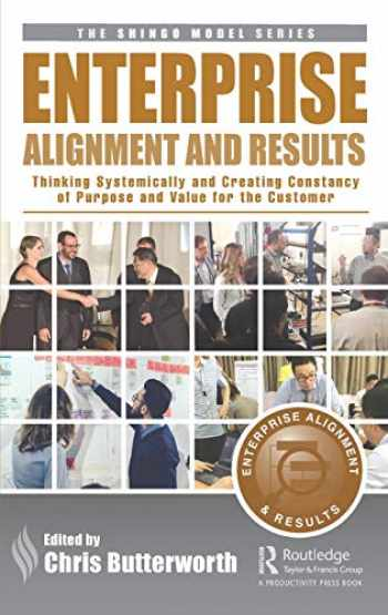 9780367201500-036720150X-Enterprise Alignment and Results: Thinking Systemically and Creating Constancy of Purpose and Value for the Customer (The Shingo Model Series)