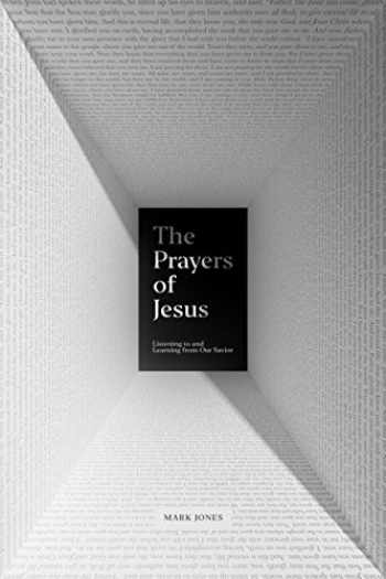 9781433562815-1433562812-The Prayers of Jesus: Listening to and Learning from Our Savior