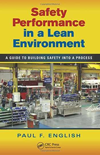 9781439821121-1439821127-Safety Performance in a Lean Environment: A Guide to Building Safety into a Process (Occupational Safety & Health Guide Series)