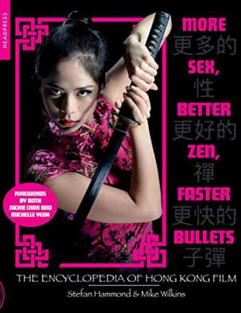 9781909394643-1909394645-More Sex, Better Zen, Faster Bullets: The Encyclopedia of Hong Kong Film
