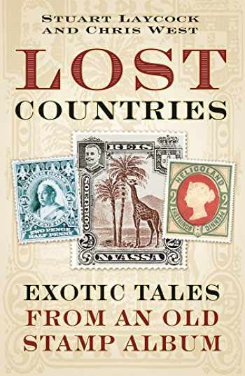 9780750979498-0750979496-Lost Countries: Exotic Tales from an Old Stamp Album