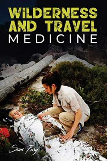 9781925979107-1925979105-Wilderness and Travel Medicine: A Complete Wilderness Medicine and Travel Medicine Handbook (Escape, Evasion, and Survival)