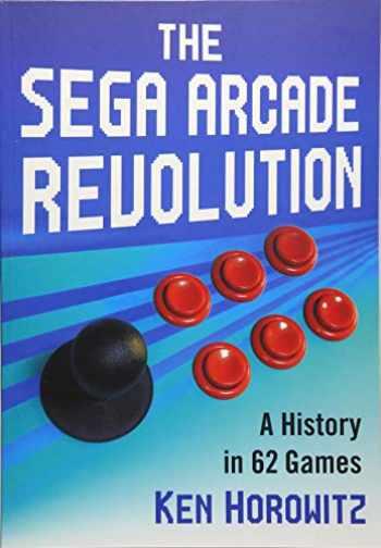 9781476672250-1476672253-The Sega Arcade Revolution: A History in 62 Games