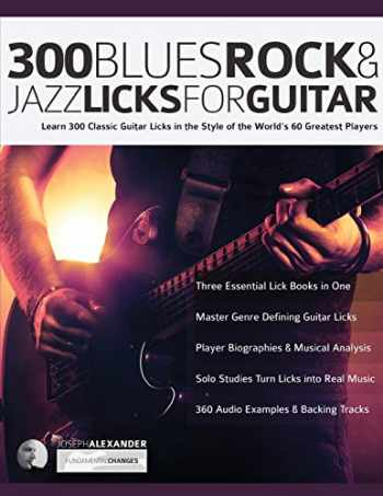 9781789330724-1789330726-300 Blues, Rock and Jazz Licks for Guitar: Learn 300 Classic Guitar Licks In The Style Of The World's 60 Greatest Players