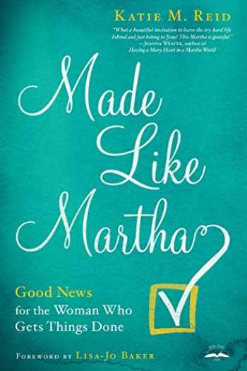 9780735291263-0735291268-Made Like Martha: Good News for the Woman Who Gets Things Done