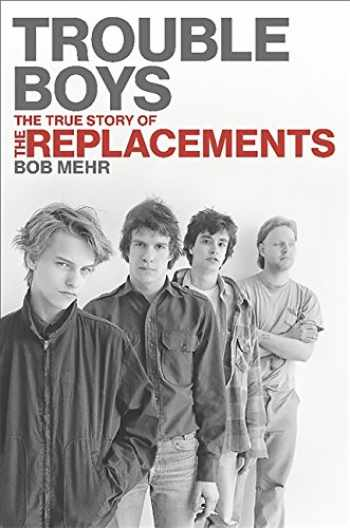 9780306818790-0306818795-Trouble Boys: The True Story of the Replacements