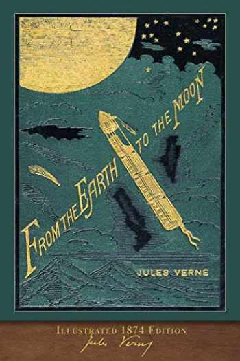 9781949460827-1949460827-From the Earth to the Moon (Illustrated 1874 Edition): 100th Anniversary Collection